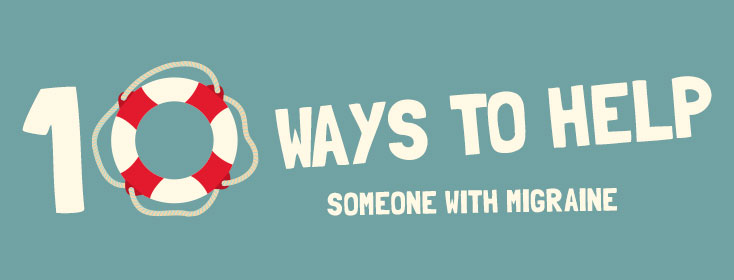 10 Ways to Help Someone With Migraine