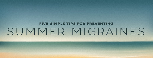 Five Tips for Preventing Summer-Season Migraines image