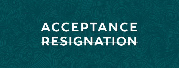 Acceptance, Not Resignation