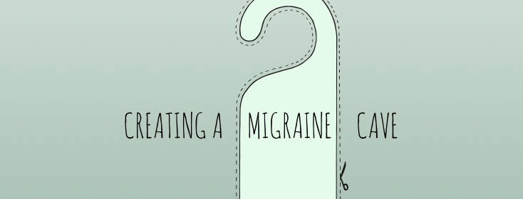 Creating a migraine cave