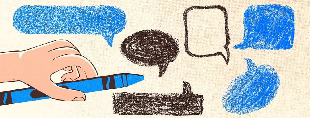 Child like scribbled speech bubbles with being drawn with a crayon—there is a hand holding a crayon in the bottom left of the image.