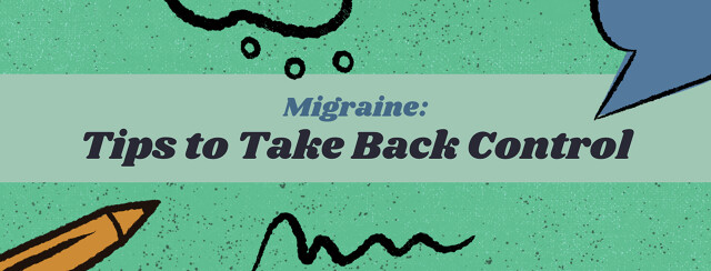 Living With Migraine: Tips to Take Back Our Power image